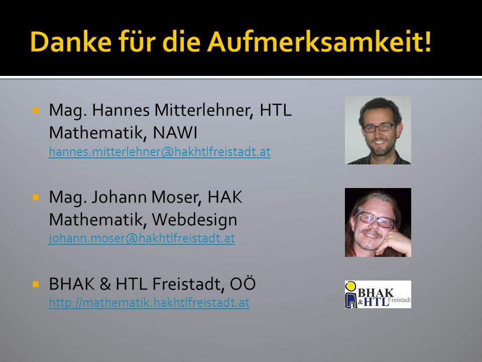  Mag. Hannes Mitterlehner, HTL Mathematik, NAWI hannes.mitterlehner@hakhtlfreistadt.at hannes.mitterlehner@hakhtlfreistadt.at  Mag. Johann Moser, HA
