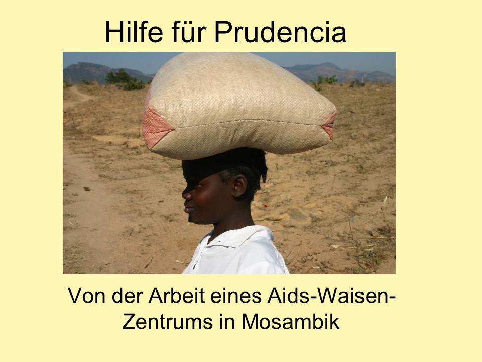 Hilfe für Prudencia Von der Arbeit eines Aids-Waisen- Zentrums in Mosambik