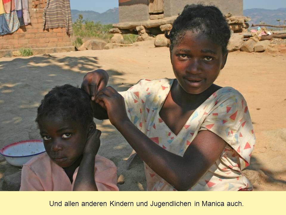 Und allen anderen Kindern und Jugendlichen in Manica auch.