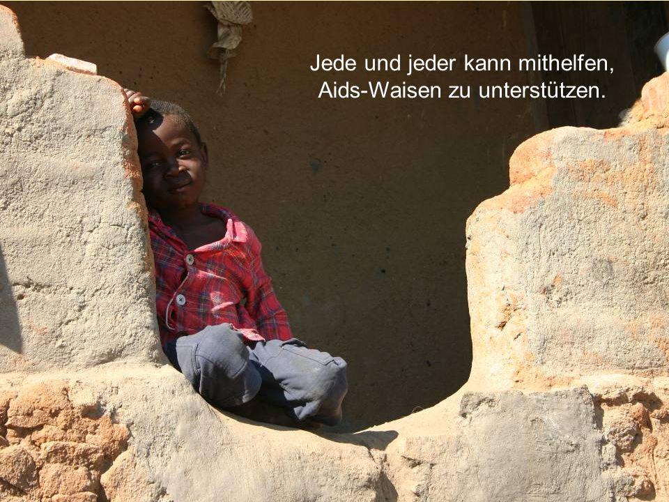 Jede und jeder kann mithelfen, Aids-Waisen zu unterstützen.