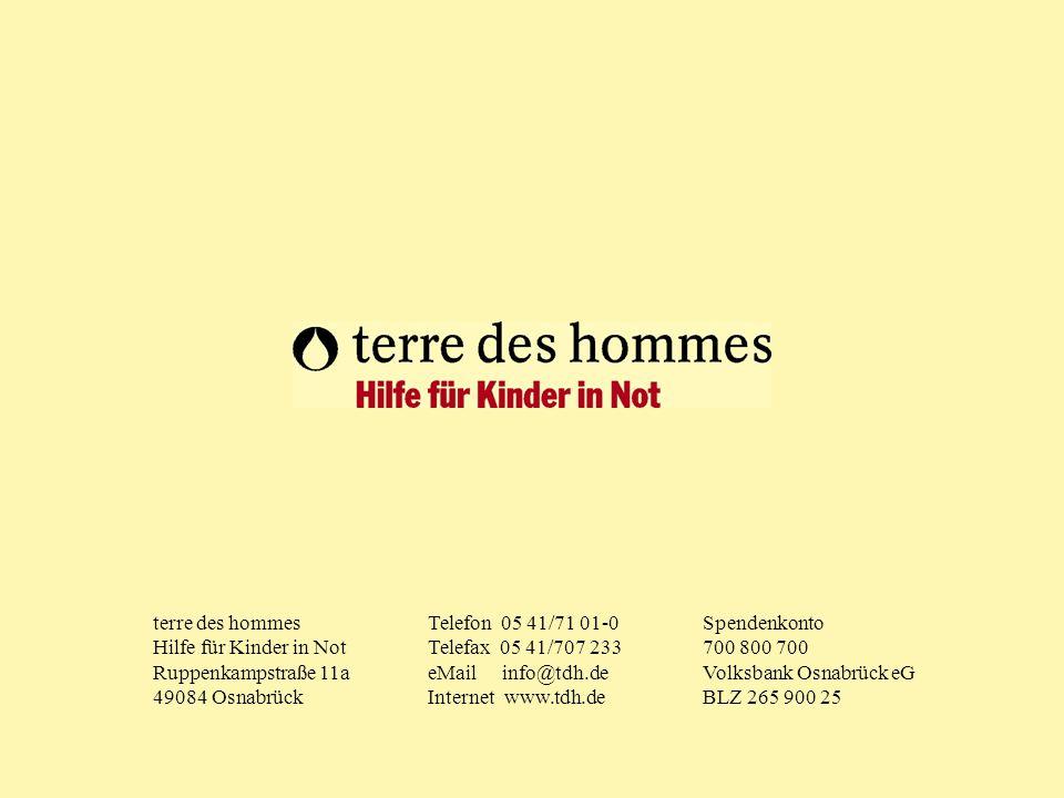 terre des hommes Hilfe für Kinder in Not Ruppenkampstraße 11a 49084 Osnabrück Telefon 05 41/71 01-0 Telefax 05 41/707 233 eMail info@tdh.de Internet w