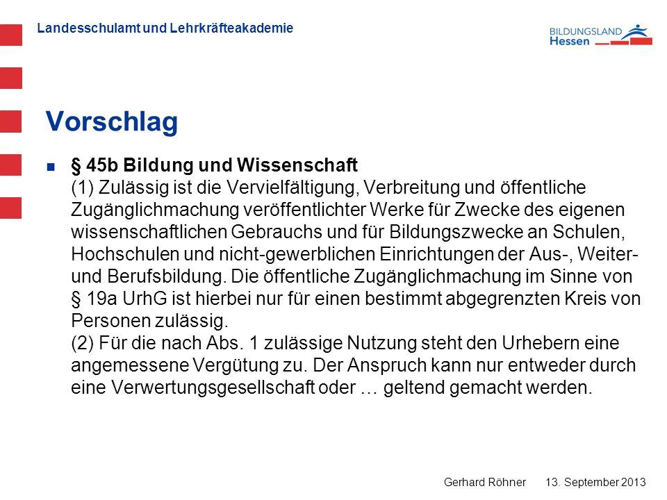 Landesschulamt und Lehrkräfteakademie Vorschlag 13. September 2013 Gerhard Röhner § 45b Bildung und Wissenschaft (1) Zulässig ist die Vervielfältigung