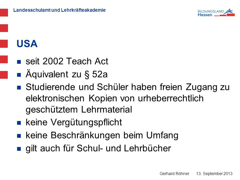 Landesschulamt und Lehrkräfteakademie USA 13. September 2013 Gerhard Röhner seit 2002 Teach Act Äquivalent zu § 52a Studierende und Schüler haben frei