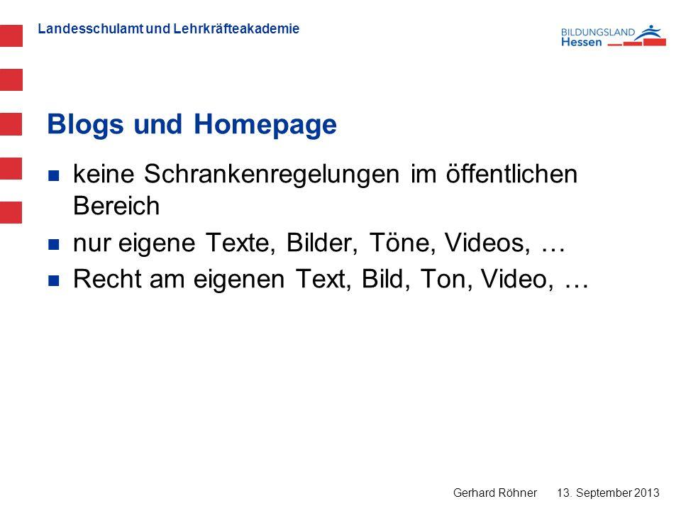Landesschulamt und Lehrkräfteakademie Blogs und Homepage 13. September 2013 Gerhard Röhner keine Schrankenregelungen im öffentlichen Bereich nur eigen