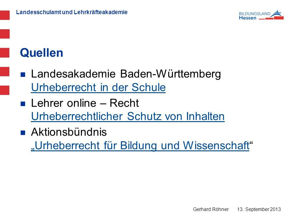 Landesschulamt und Lehrkräfteakademie Quellen 13. September 2013 Gerhard Röhner Landesakademie Baden-Württemberg Urheberrecht in der Schule Urheberrec