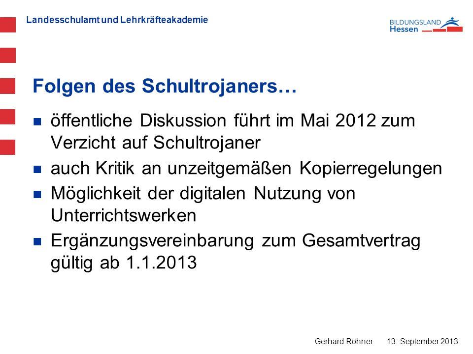 Landesschulamt und Lehrkräfteakademie Folgen des Schultrojaners… 13. September 2013 Gerhard Röhner öffentliche Diskussion führt im Mai 2012 zum Verzic