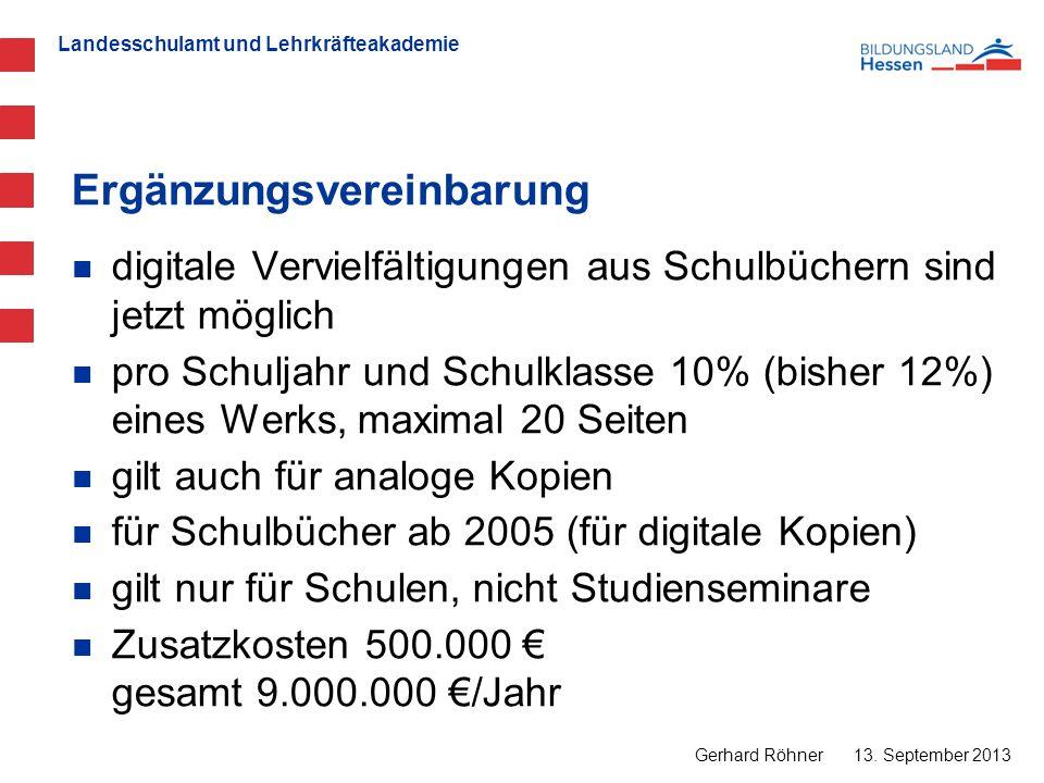 Landesschulamt und Lehrkräfteakademie Ergänzungsvereinbarung 13. September 2013 Gerhard Röhner digitale Vervielfältigungen aus Schulbüchern sind jetzt