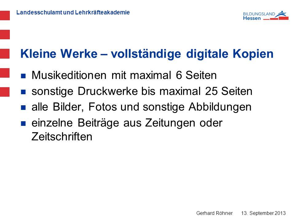 Landesschulamt und Lehrkräfteakademie Kleine Werke – vollständige digitale Kopien 13. September 2013 Gerhard Röhner Musikeditionen mit maximal 6 Seite