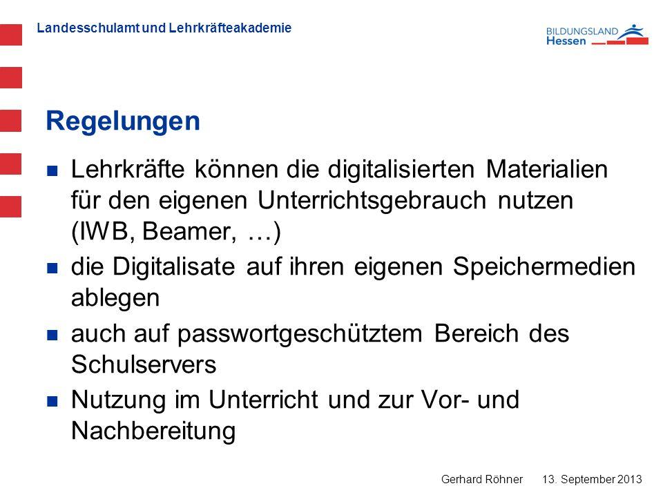 Landesschulamt und Lehrkräfteakademie Regelungen 13. September 2013 Gerhard Röhner Lehrkräfte können die digitalisierten Materialien für den eigenen U