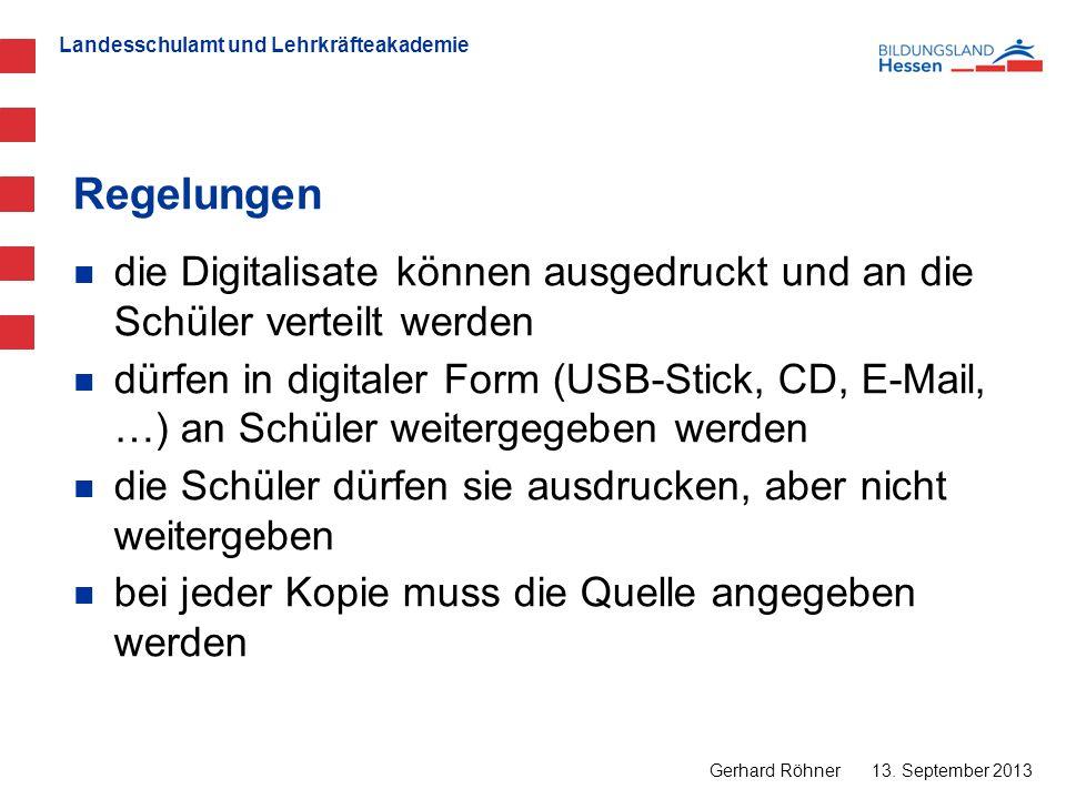 Landesschulamt und Lehrkräfteakademie Regelungen 13. September 2013 Gerhard Röhner die Digitalisate können ausgedruckt und an die Schüler verteilt wer