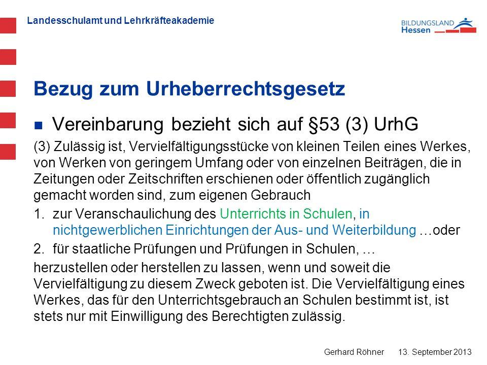 Landesschulamt und Lehrkräfteakademie Bezug zum Urheberrechtsgesetz 13. September 2013 Gerhard Röhner Vereinbarung bezieht sich auf §53 (3) UrhG (3) Z