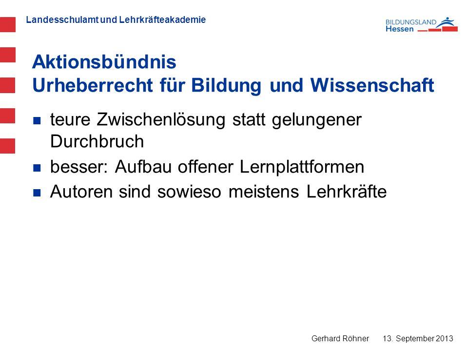Landesschulamt und Lehrkräfteakademie Aktionsbündnis Urheberrecht für Bildung und Wissenschaft 13. September 2013 Gerhard Röhner teure Zwischenlösung