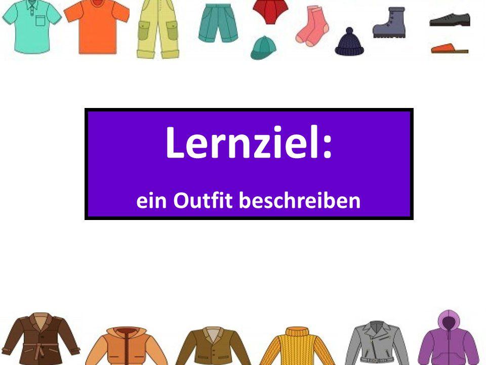 Lernziel: ein Outfit beschreiben