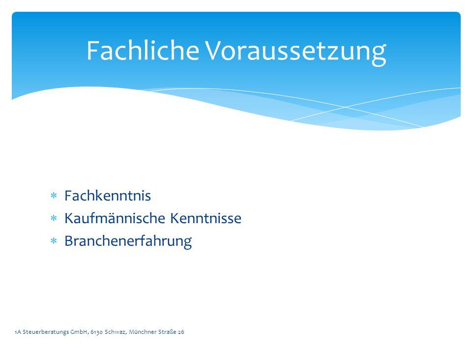  Fachkenntnis  Kaufmännische Kenntnisse  Branchenerfahrung 1A Steuerberatungs GmbH, 6130 Schwaz, Münchner Straße 26 Fachliche Voraussetzung