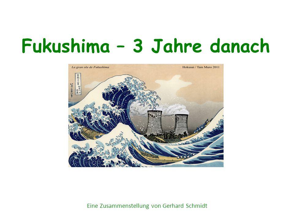 Fukushima – 3 Jahre danach Eine Zusammenstellung von Gerhard Schmidt
