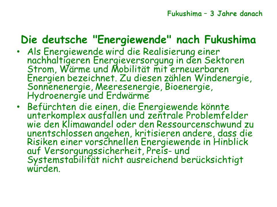 Die deutsche Energiewende nach Fukushima Als Energiewende wird die Realisierung einer nachhaltigeren Energieversorgung in den Sektoren Strom, Wärme und Mobilität mit erneuerbaren Energien bezeichnet.