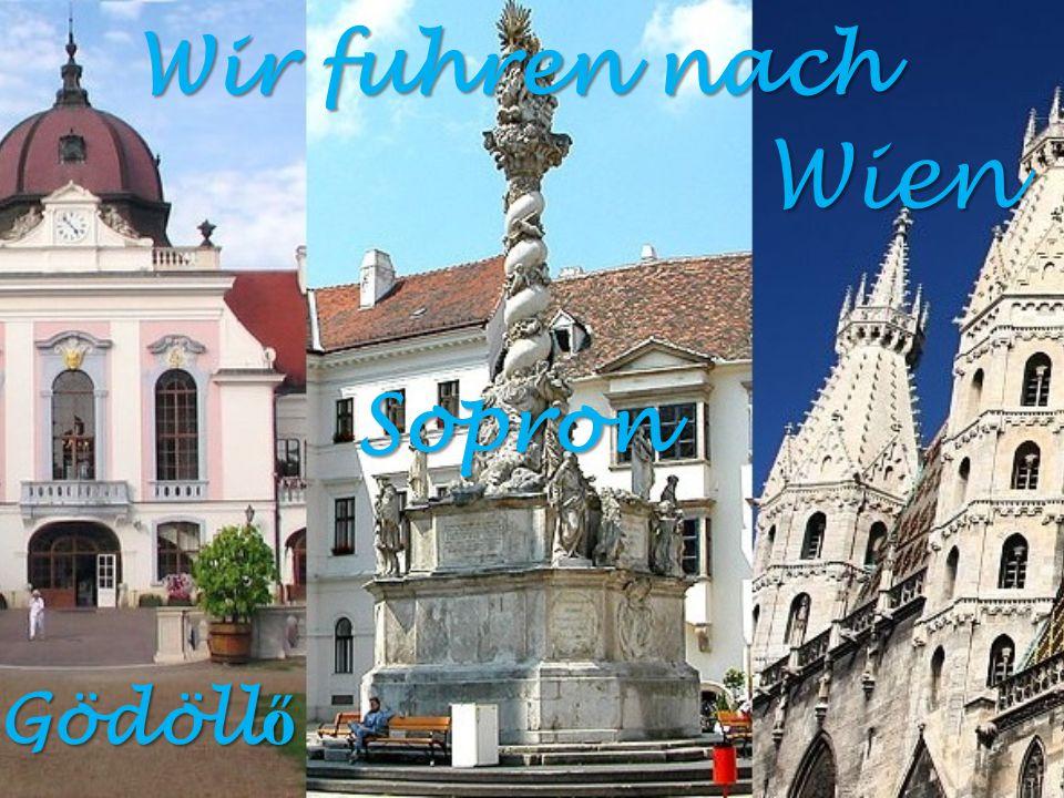 Wir fuhren nach Gödöll ő Sopron Wien