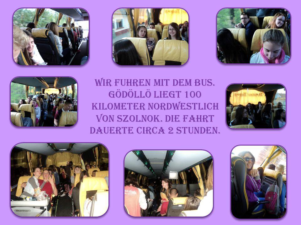 Wir fuhren mit dem Bus. Gödöllö liegt 100 kilometer nordwesTlich von Szolnok.