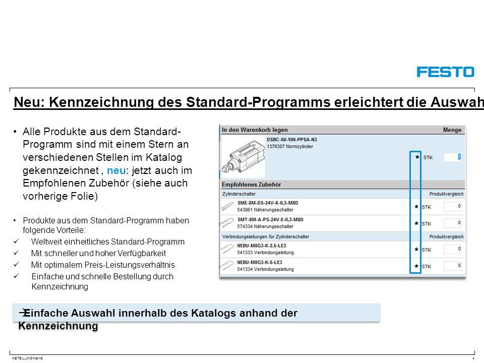 ABTEILUNG/Name Neu: Kennzeichnung des Standard-Programms erleichtert die Auswahl Alle Produkte aus dem Standard- Programm sind mit einem Stern an vers