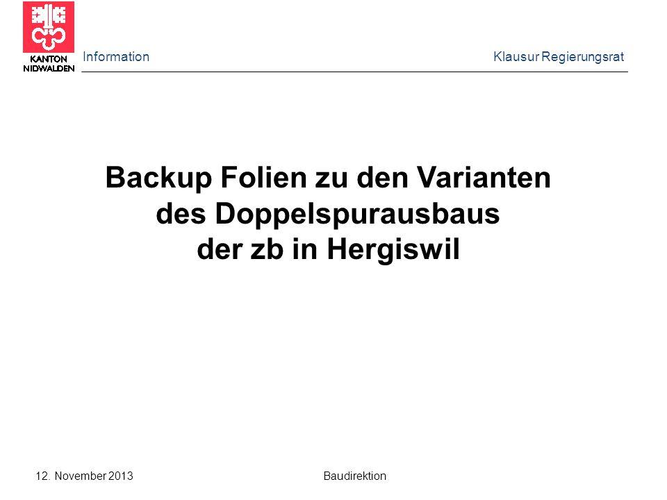 Information Klausur Regierungsrat 12. November 2013 Baudirektion Backup Folien zu den Varianten des Doppelspurausbaus der zb in Hergiswil
