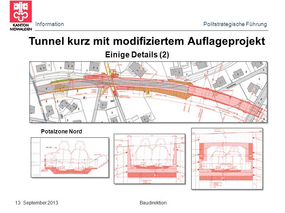 Information Politstrategische Führung 13. September 2013 Baudirektion Tunnel kurz mit modifiziertem Auflageprojekt Einige Details (2) Potalzone Nord
