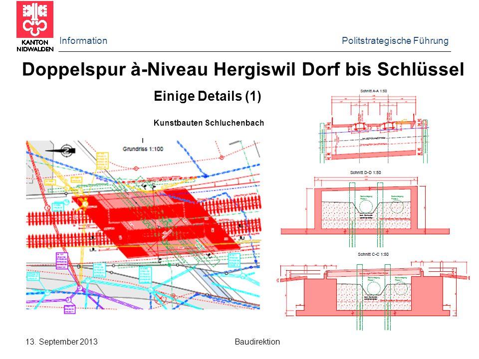 Information Politstrategische Führung 13. September 2013 Baudirektion Doppelspur à-Niveau Hergiswil Dorf bis Schlüssel Einige Details (1) Kunstbauten