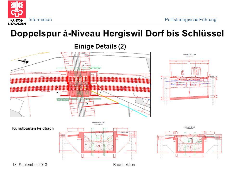 Information Politstrategische Führung 13. September 2013 Baudirektion Doppelspur à-Niveau Hergiswil Dorf bis Schlüssel Einige Details (2) Kunstbauten