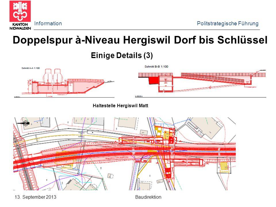Information Politstrategische Führung 13. September 2013 Baudirektion Doppelspur à-Niveau Hergiswil Dorf bis Schlüssel Einige Details (3) Haltestelle