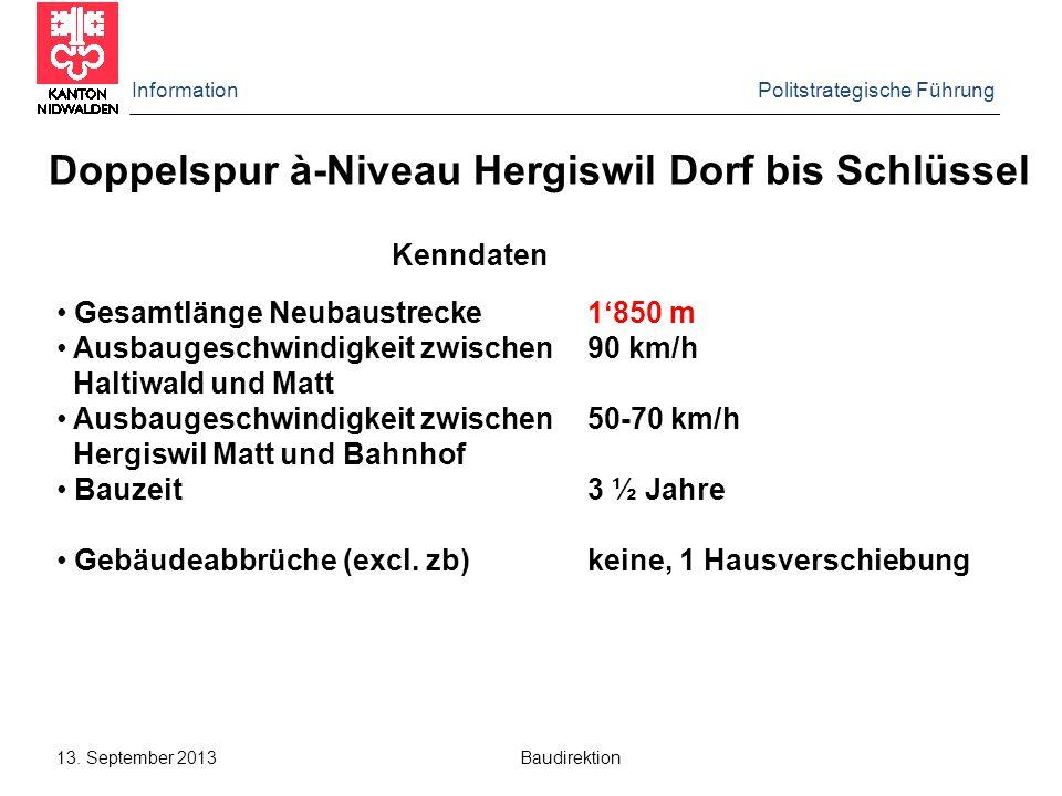 Information Politstrategische Führung 13. September 2013 Baudirektion Doppelspur à-Niveau Hergiswil Dorf bis Schlüssel Kenndaten Gesamtlänge Neubaustr