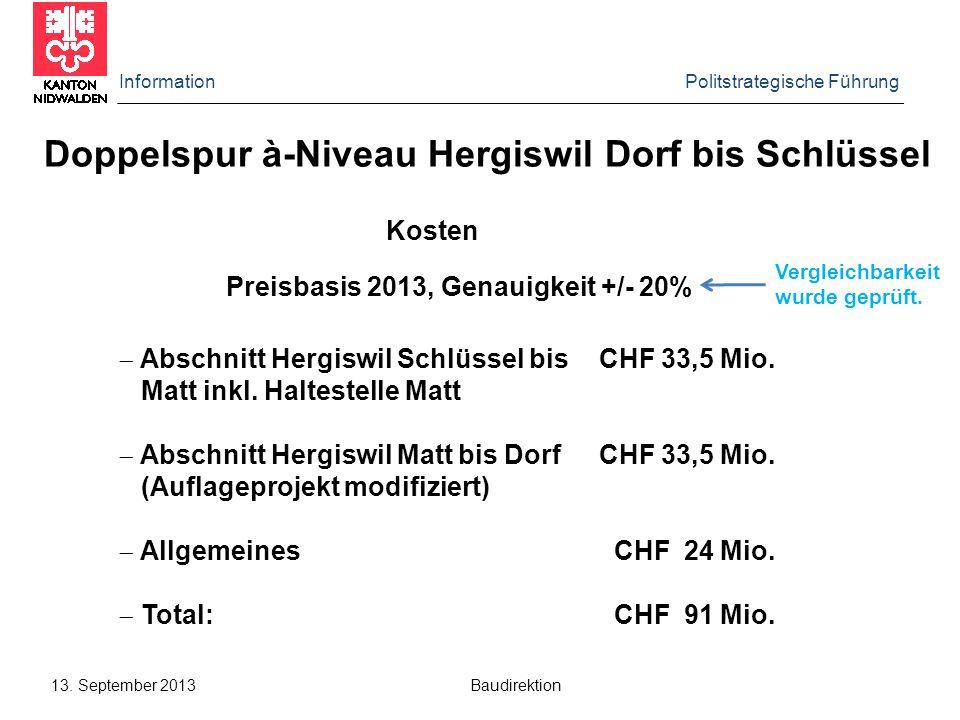 Information Politstrategische Führung 13. September 2013 Baudirektion Doppelspur à-Niveau Hergiswil Dorf bis Schlüssel Kosten Preisbasis 2013, Genauig