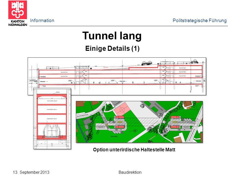 Information Politstrategische Führung 13. September 2013 Baudirektion Einige Details (1) Tunnel lang Option unterirdische Haltestelle Matt
