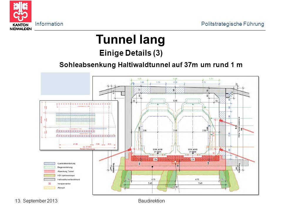 Information Politstrategische Führung 13. September 2013 Baudirektion Einige Details (3) Tunnel lang Sohleabsenkung Haltiwaldtunnel auf 37m um rund 1
