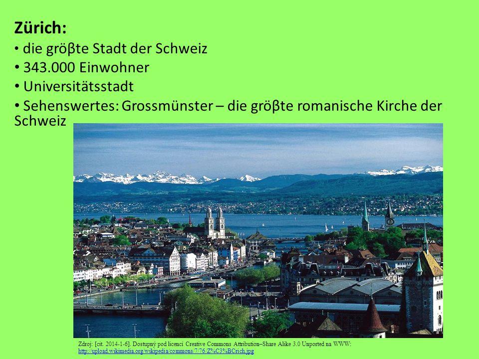 Zürich: die gröβte Stadt der Schweiz 343.000 Einwohner Universitätsstadt Sehenswertes: Grossmünster – die gröβte romanische Kirche der Schweiz Zdroj: [cit.