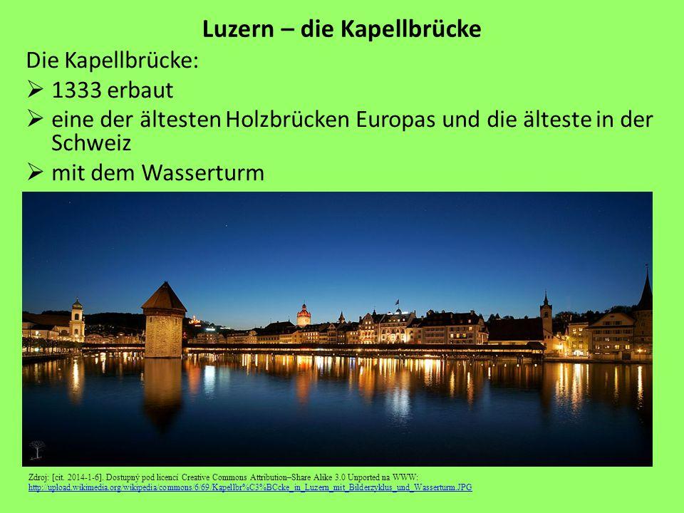 Luzern – die Kapellbrücke Die Kapellbrücke:  1333 erbaut  eine der ältesten Holzbrücken Europas und die älteste in der Schweiz  mit dem Wasserturm Zdroj: [cit.