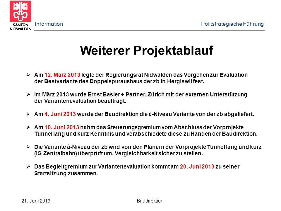 Information Politstrategische Führung 21. Juni 2013 Baudirektion Weiterer Projektablauf  Am 12.
