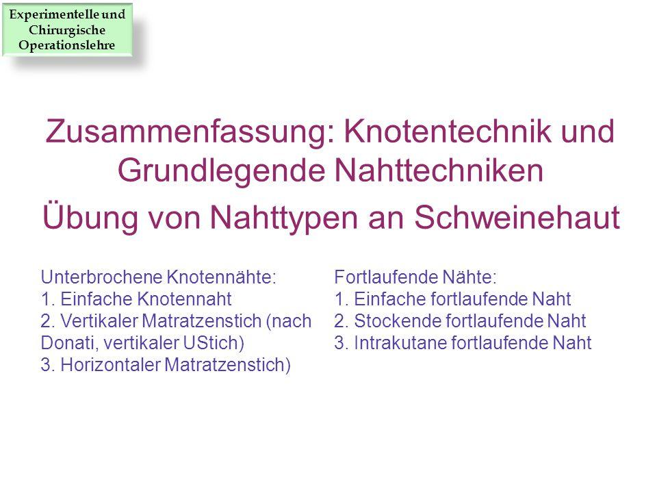 Zusammenfassung: Knotentechnik und Grundlegende Nahttechniken Übung von Nahttypen an Schweinehaut Experimentelle und Chirurgische Operationslehre Unte