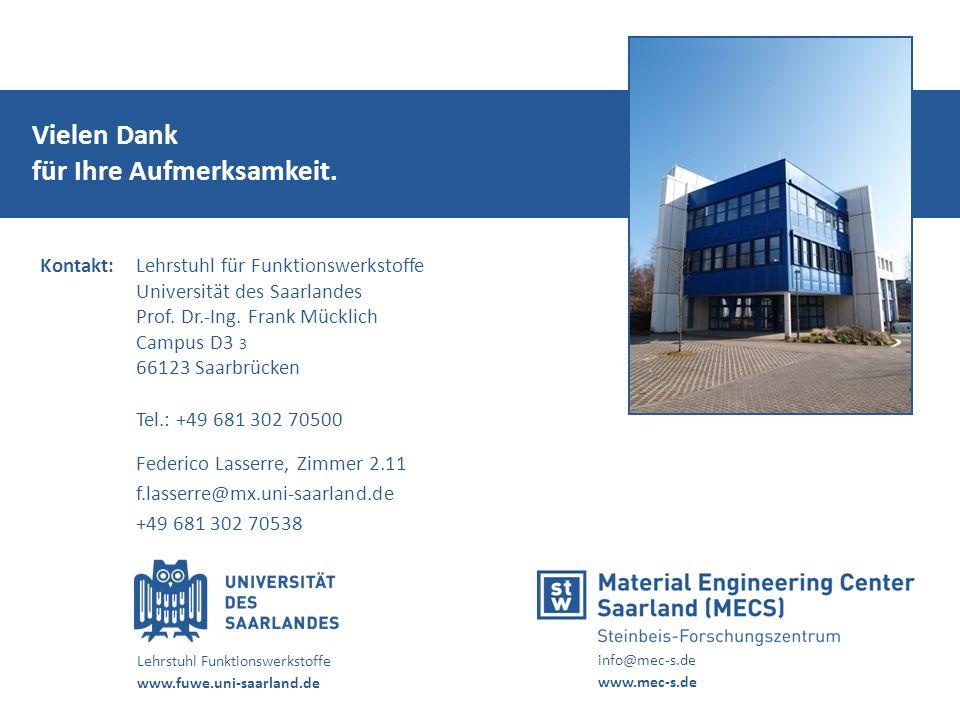 Kontakt: Lehrstuhl für Funktionswerkstoffe Universität des Saarlandes Prof. Dr.-Ing. Frank Mücklich Campus D3 3 66123 Saarbrücken Tel.: +49 681 302 70