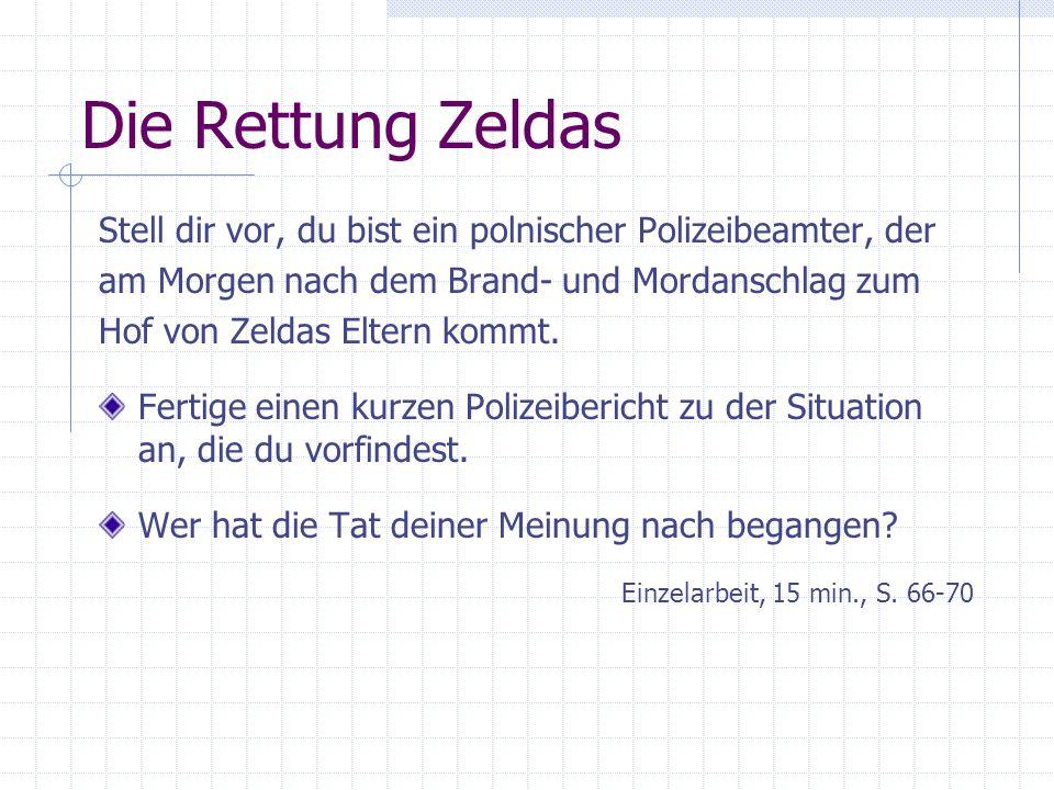 Die Rettung Zeldas Stell dir vor, du bist ein polnischer Polizeibeamter, der am Morgen nach dem Brand- und Mordanschlag zum Hof von Zeldas Eltern komm