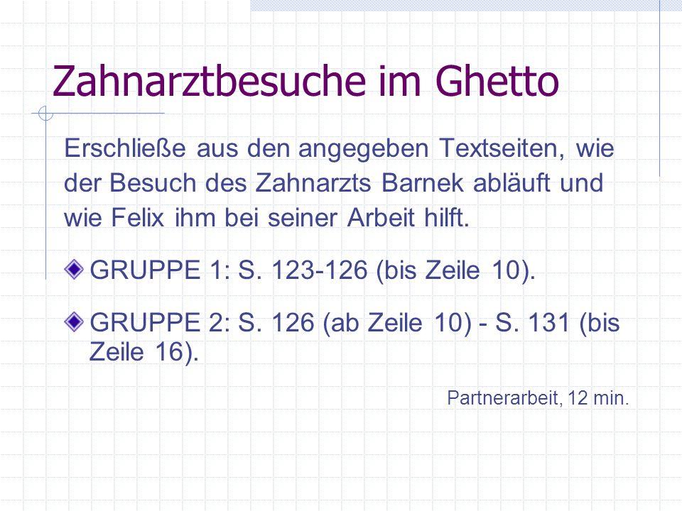 Zahnarztbesuche im Ghetto Erschließe aus den angegeben Textseiten, wie der Besuch des Zahnarzts Barnek abläuft und wie Felix ihm bei seiner Arbeit hil