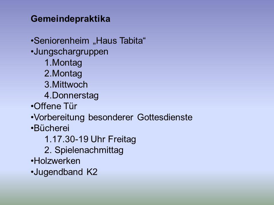 """Gemeindepraktika Seniorenheim """"Haus Tabita"""" Jungschargruppen 1.Montag 2.Montag 3.Mittwoch 4.Donnerstag Offene Tür Vorbereitung besonderer Gottesdienst"""