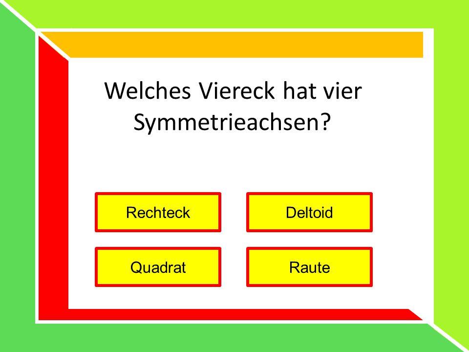 Welches Viereck hat vier Symmetrieachsen? RechteckDeltoid QuadratRaute