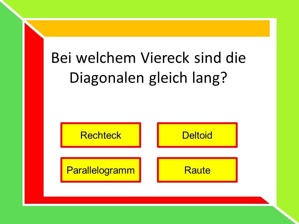 Bei welchem Viereck sind die Diagonalen gleich lang? RechteckDeltoid ParallelogrammRaute