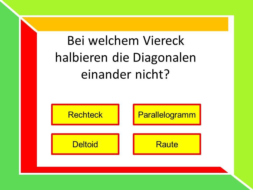 Bei welchem Viereck halbieren die Diagonalen einander nicht? RechteckParallelogramm DeltoidRaute