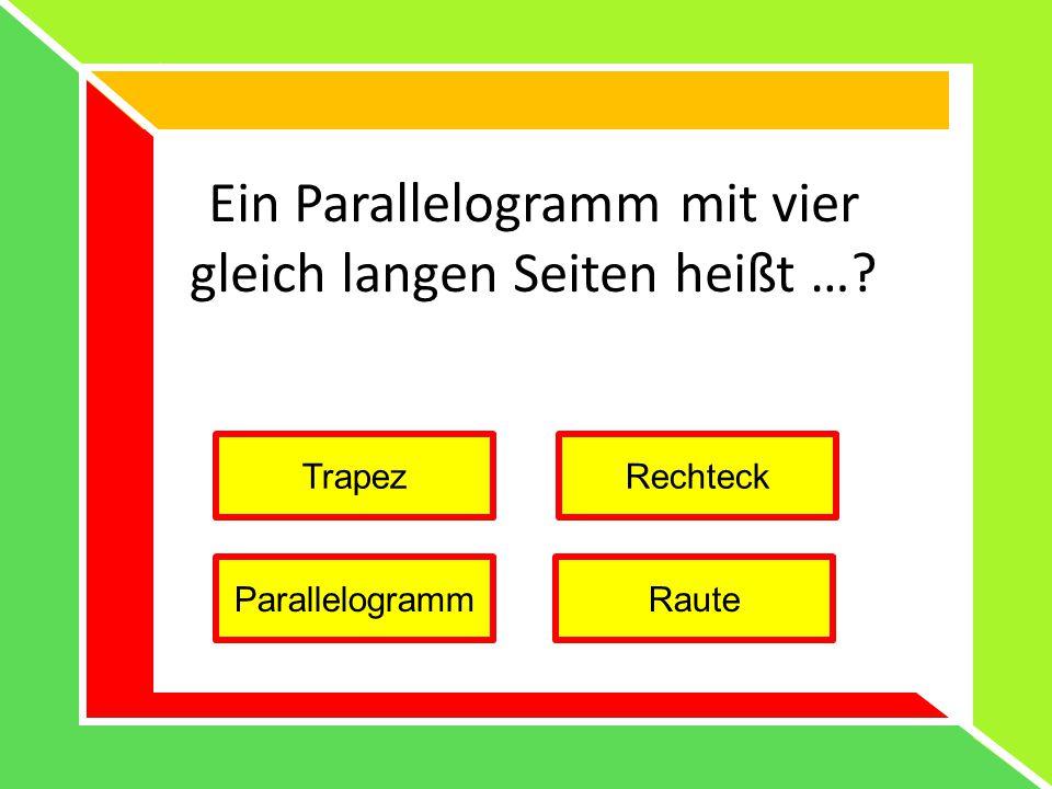 Ein Parallelogramm mit vier gleich langen Seiten heißt …? TrapezRechteck ParallelogrammRaute