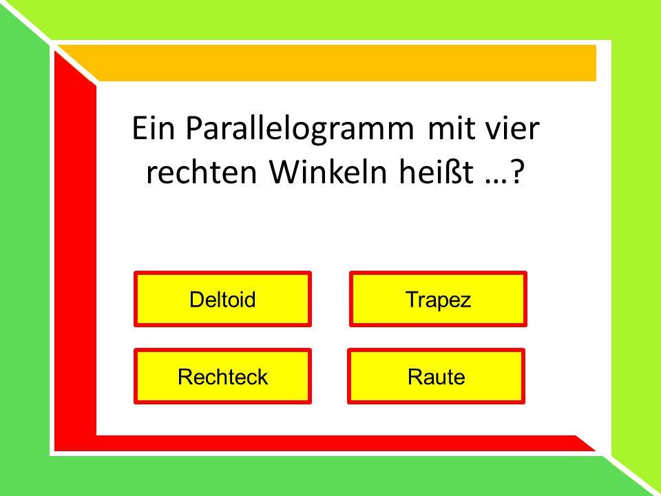 Ein Parallelogramm mit vier rechten Winkeln heißt …? DeltoidTrapez RechteckRaute