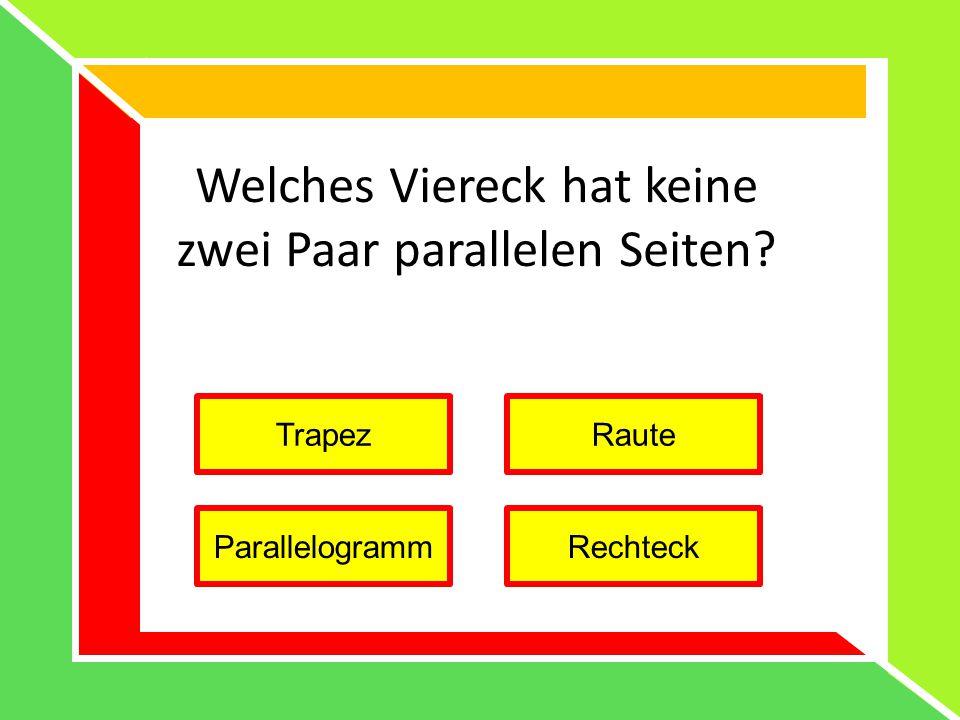 Welches Viereck hat keine zwei Paar parallelen Seiten? TrapezRaute ParallelogrammRechteck