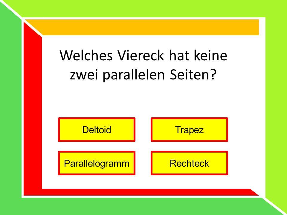 Welches Viereck hat keine zwei parallelen Seiten? DeltoidTrapez RechteckParallelogramm