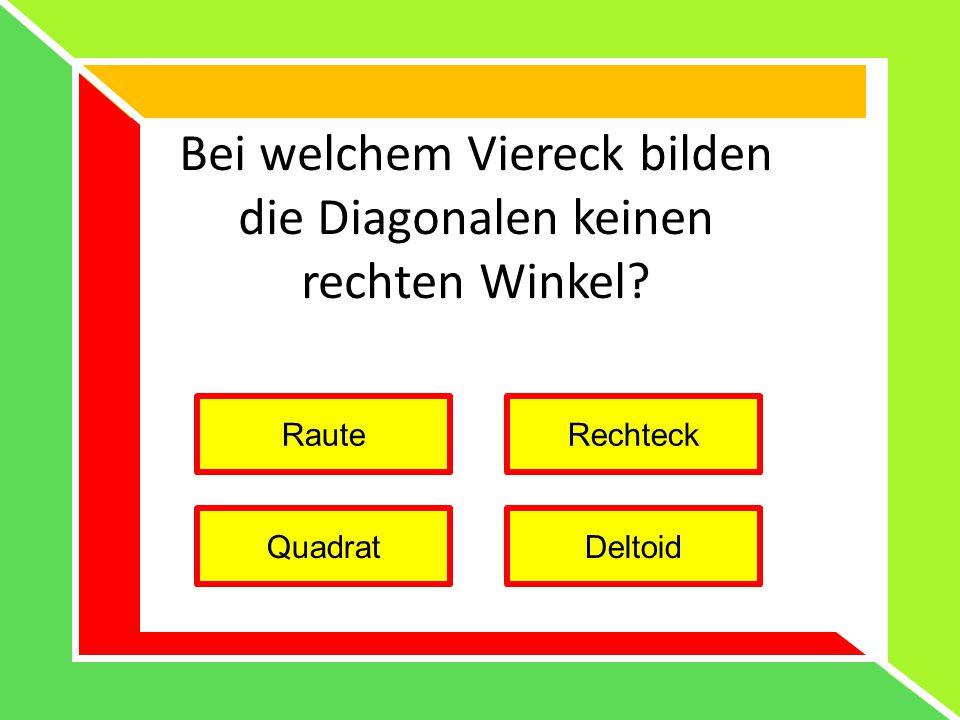 Bei welchem Viereck bilden die Diagonalen keinen rechten Winkel? Raute Quadrat Rechteck Deltoid
