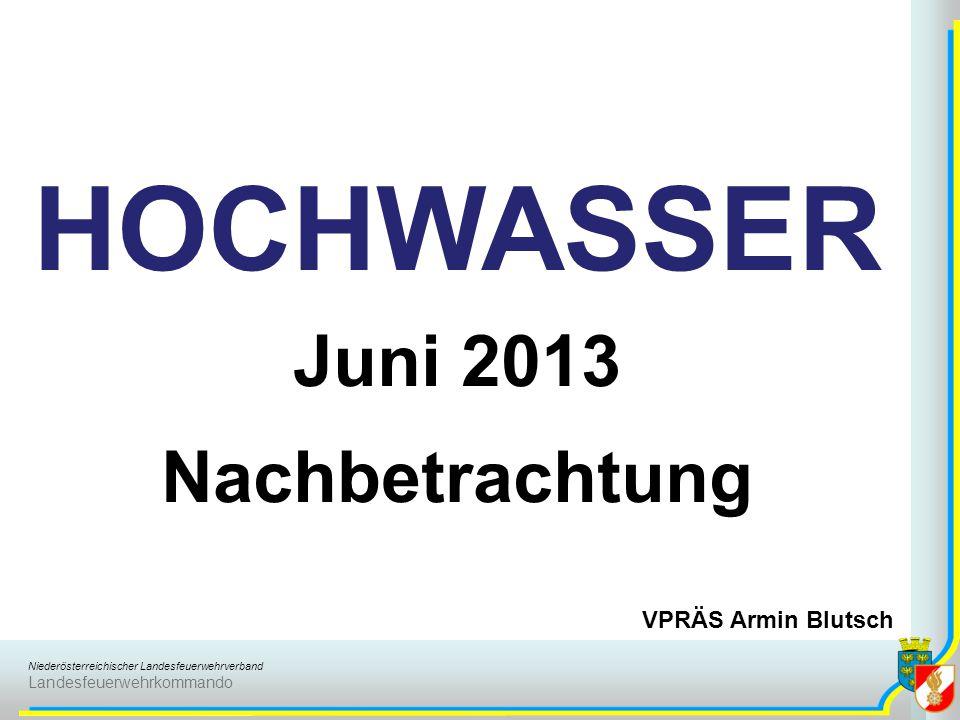 Niederösterreichischer Landesfeuerwehrverband Landesfeuerwehrkommando HOCHWASSER Juni 2013 Nachbetrachtung VPRÄS Armin Blutsch