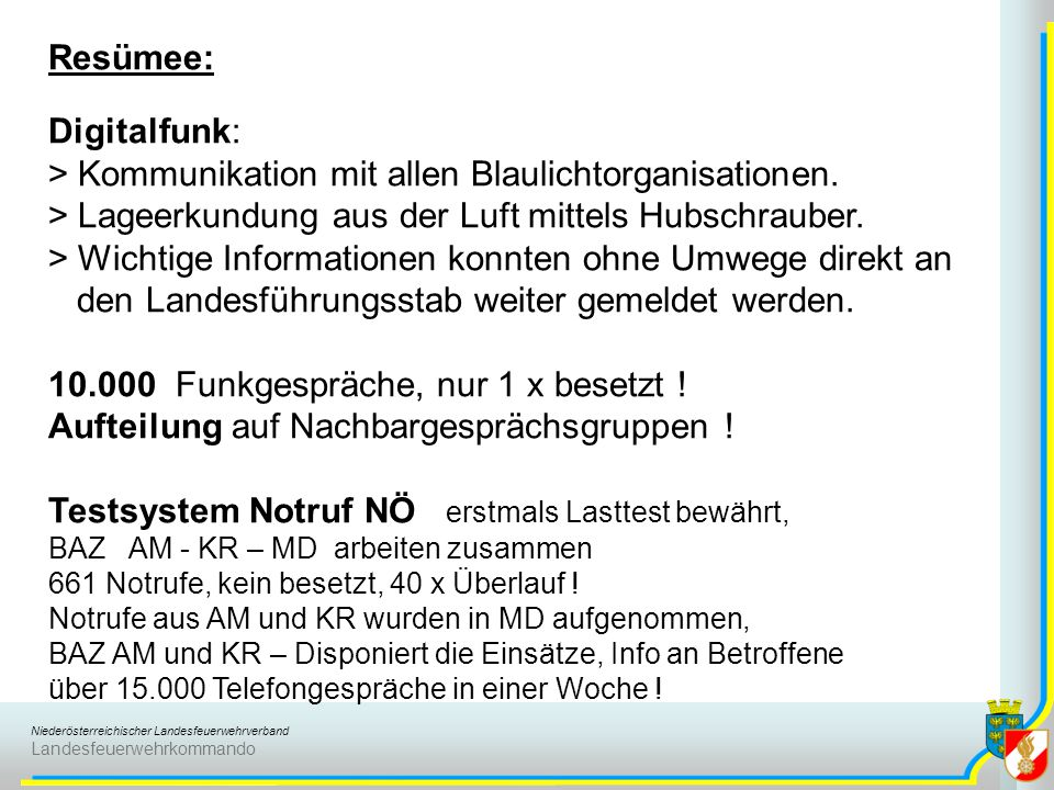 Niederösterreichischer Landesfeuerwehrverband Landesfeuerwehrkommando Resümee: Digitalfunk: > Kommunikation mit allen Blaulichtorganisationen.
